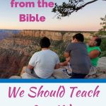 pin for TJTL - what the Bible says we should teach our kids, 6 things. Man with his boys overlooking the Grand Canyon